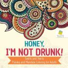Honey, I'm Not Drunk! - Swirls and Twirls - Paisley and Mandala Coloring for Adults Cover Image