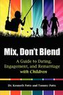Mix, Don't Blend: A Guide to Dating, Engagement, and Remarriage with Children Cover Image