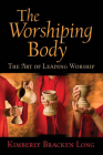 The Worshiping Body: The Art of Leading Worship Cover Image
