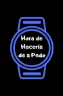 Hora de Hacerla de a Pedo: Funny Spanish Quotes Notebook. Sarcastic Humor Gag Gift. Libretas de Apuntes Para Mujeres Cover Image