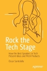 Rock the Tech Stage: How the Best Speakers in Tech Present Ideas and Pitch Products Cover Image