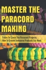 Master The Paracord Making: Tricks To Crack The Paracord Projects, How To Create Awesome Products For Noob: Paracord Weaving For Beginners Cover Image
