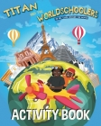 Titan and the Worldschoolers Activity Book: An ABC Guide Around the World Cover Image
