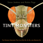 Tiny Monsters: The Strange Creatures That Live On Us, In Us, and Around Us Cover Image