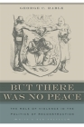 But There Was No Peace: The Role of Violence in the Politics of Reconstruction Cover Image