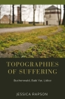 Topographies of Suffering: Buchenwald, Babi Yar, Lidice Cover Image