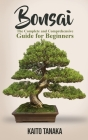 Bonsai: The Complete and Comprehensive Guide for Beginners Cover Image