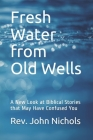Fresh Water from Old Wells: A New Look at Biblical Stories that May Have Confused You Cover Image