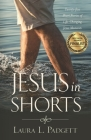 Jesus in Shorts: Twenty-Five Short Stories of Life-Changing Jesus Moments Cover Image
