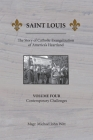Saint Louis, The Story of Catholic Evangelization of America's Heartland: Vol. 4, Contemporary Challenges Cover Image