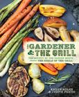 The Gardener & the Grill: The Bounty of the Garden Meets the Sizzle of the Grill Cover Image
