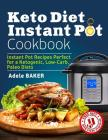 Keto Diet Instant Pot Cookbook: Instant Pot Recipes Perfect for a Ketogenic, Low-Carb, Paleo Diets (Ketogenic Diet Healthy Cooking, keto reset, keto m Cover Image