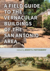 A Field Guide to the Vernacular Buildings of the San Antonio Area Cover Image