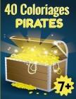 40 Coloriages de Pirates: Pour enfants à partir de 7 ans Grand format Idéal pour occuper vos enfants pendant des heures 1 page noire entre chaqu Cover Image