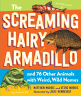 The Screaming Hairy Armadillo and 76 Other Animals with Weird, Wild Names Cover Image