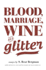 Blood, Marriage, Wine, & Glitter Cover Image