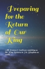 Preparing for the Return of Our King: All Heaven & Earth are watching as the King Returns to His Kingdom on earth. Cover Image