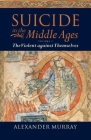 Suicide in the Middle Ages: Volume 1: The Violent Against Themselves Cover Image