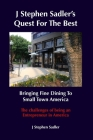 J Stephen Sadler's Quest For The Best Bringing Fine Dining To Small Town America Cover Image