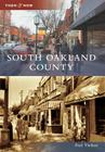 South Oakland County (Then & Now (Arcadia)) Cover Image