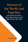 Account Of The Terrific And Fatal Riot At The New-York Astor Place Opera House On The Night Of May 10Th, 1849; With The Quarrels Of Forrest And Macrea Cover Image