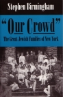 Our Crowd: The Great Jewish Families of New York (Modern Jewish History) Cover Image