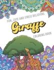 Fun Cute And Stress Relieving Giraffe Coloring Book: Find Relaxation And Mindfulness with Stress Relieving Color Pages Made of Beautiful Black and Whi Cover Image