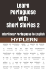 Learn Portuguese with Short Stories 2: Interlinear Portuguese to English Cover Image