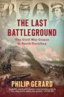 The Last Battleground: The Civil War Comes to North Carolina Cover Image