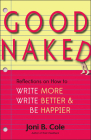 Good Naked: Reflections on How to Write More, Write Better, and Be Happier Cover Image