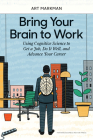 Bring Your Brain to Work: Using Cognitive Science to Get a Job, Do It Well, and Advance Your Career Cover Image