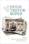 One Hundred Letters from Hugh Trevor-Roper Cover Image