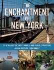 The Enchantment of New York: 75 of Manhattan's Most Magical and Unique Attractions Cover Image