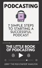 Podcasting - The little Book of Podcasting: 7 Simple Steps to Starting a Successful Podcast Cover Image
