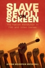 Slave Revolt on Screen: The Haitian Revolution in Film and Video Games (Caribbean Studies) Cover Image
