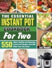 The Essential Instant Pot Cookbook For Two: 550 Quick, Healthy and Cleansing Instant Pot Recipes That Will Make Your Life Easier Cover Image