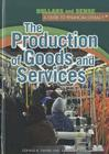 The Production of Goods and Services (Dollars and Sense: A Guide to Financial Literacy) Cover Image