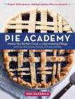 Pie Academy: Master the Perfect Crust and 255 Amazing Fillings, with Fruits, Nuts, Creams, Custards, Ice Cream, and More; Expert Techniques for Making Fabulous Pies from Scratch Cover Image
