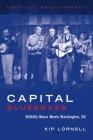 Capital Bluegrass: Hillbilly Music Meets Washington, DC Cover Image