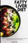 Fatty Liver Diet: A Beginner's Step by Step Guide to Managing Fatty Liver Disease: Includes Selected Recipes and a Meal Plan Cover Image