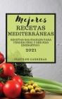Mejores Recetas Mediterráneas 2021 (Mediterranean Cookbook 2021 Spanish Edition): Recetas Saludables Para Perder Peso Y Ser Más Energético Cover Image