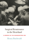 Surgical Renaissance in the Heartland: A Memoir of the Wangensteen Era Cover Image