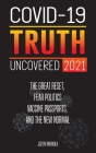 Covid-19 Truth Uncovered 2021: The Great Reset, Fear Politics, Vaccine Passports, and the New Normal Cover Image