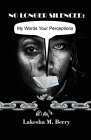 No Longer Silenced: My Words Your Perceptions Cover Image