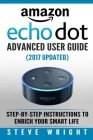 Amazon Echo Dot: Amazon Dot Advanced User Guide (2017 Updated): Step-By-Step Instructions to Enrich Your Smart Life! (Amazon Echo, Dot, Cover Image