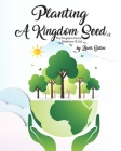 Planting A Kingdom Seed (2nd Edition): Thy Kingdom Come [Matthew 13:24] Cover Image
