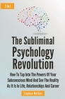 The Subliminal Psychology Revolution 2 In 1: How To Tap Into The Powers Of Your Subconscious Mind And See The Reality As It Is In Life, Relationships Cover Image