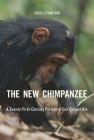 The New Chimpanzee: A Twenty-First-Century Portrait of Our Closest Kin Cover Image