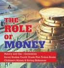 The Role of Money - History and Use - Economics - Social Studies Fourth Grade Non Fiction Books - Children's Money & Saving Reference Cover Image