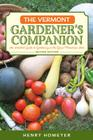 The Vermont Gardener's Companion: An Insider's Guide to Gardening in the Green Mountain State, 2nd Edition Cover Image
